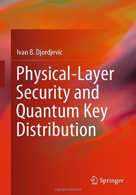 """Orange book cover with the words """"Physical-Layer Security and Quantum Key Distribution"""" and """"Ivan B. Djordjevic"""" on it"""